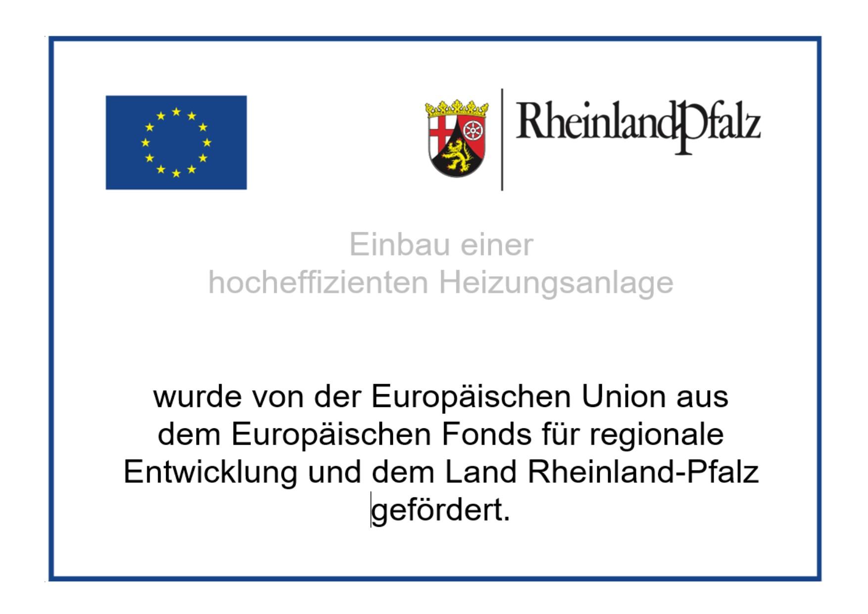 Der Einbau einer hocheffizienten Heizungsanlage,  wurde von der Europäischen Union aus dem Europäischen Fonds für regionale Entwicklung und dem Land Rheinland-Pfalz gefördert.